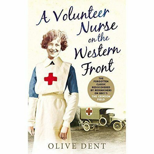 1 of 1 - Dent, Olive, A Volunteer Nurse on the Western Front: Memoirs from a WWI camp hos
