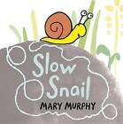 Slow Snail by Mary Murphy (Board book, 2013)