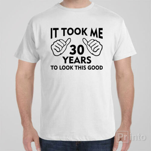 Funny T-shirt IT TOOK ME 30 YEARS TO LOOK THIS GOOD 30th birthday gift present