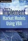 How to Implement Market Models Using VBA by Francois Goossens (Hardback, 2015)