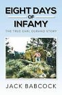 Eight Days of Infamy: The True Earl Durand Story by Jack Babcock (Paperback / softback, 2013)