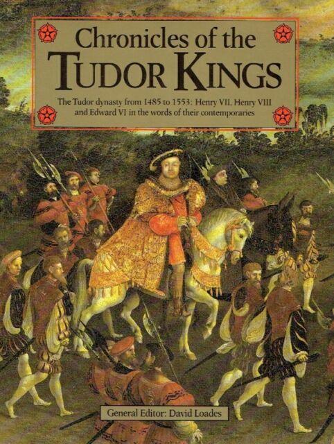 Loades, D.M.: Chronicles of the Tudor Kings