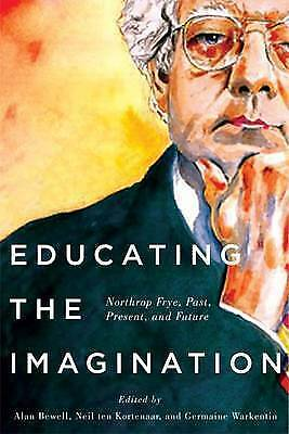 1 of 1 - Educating the Imagination: Northrop Frye, Past, Present, and Future, Bewell, Ala