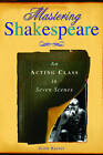 Mastering Shakespeare: An Acting Class in Seven Lessons by Scott Kaiser (Paperback, 2004)