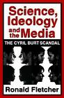 Science, Ideology, and the Media: The Cyril Burt Scandal by Ronald Fletcher (Paperback, 2013)