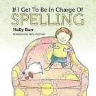 If I Get to Be in Charge of Spelling by Holly Burr (Paperback / softback, 2012)