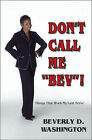 Don't Call Me Bev!: Things That Work My Last Nerve by Beverly D. Washington (Paperback, 2005)