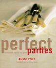 Perfect Parties: The Ultimate Step-by-step Guide by Alison Price (Hardback, 1999)