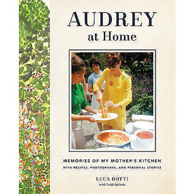 Audrey at Home: Memories of My Mother's Kitchen by Dotti, Luca -Hcover