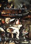 Hieronymus Bosch: Late Work by Charles D. Cutler (Hardback, 2012)