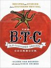 The B.T.C. Old-Fashioned Grocery Cookbook: Recipes and Stories from a Southern Revival by Dixie Grimes, Alexe Van Beuren (Hardback, 2014)
