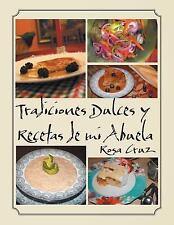 Tradiciones Dulces y Recetas de Mi Abuela by Rosa Cruz (2014, Paperback)