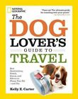 The Dog Lover's Guide to Travel: Best Destinations, Hotels, Events, and Advice to Please Your Pet - and You by Kelly E. Carter (Paperback, 2014)