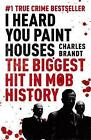 I Heard You Paint Houses: Frank 'The Irishman' Sheeran, Jimmy Hoffa, and the Biggest Hit in Mob History by Charles Brandt (Paperback, 2010)