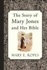 The Story of Mary Jones and Her Bible by Mary E Ropes (Paperback / softback, 2015)