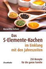Das Fünf-Elemente Kochen im Einklang mit den Jahreszeiten - Roswitha Fehrer