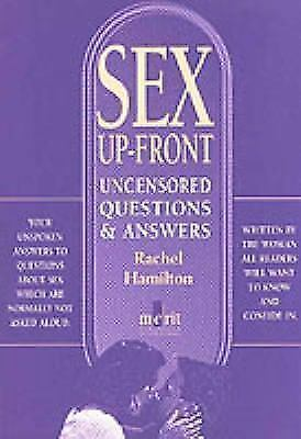 Sex Up-Front : Uncensored Questions and Answers by Rachel Hamilton