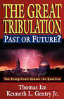 The Great Tribulation, Past or Future?: Two Evangelicals Debate the Question by Kenneth L. Gentry, Thomas Ice (Paperback, 2004)