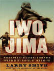 Iwo Jima: World War II Veterans Remember the Greatest Battle of the Pacific by Larry Smith (CD-Audio, 2008)