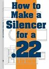 How to Make a Silencer for a .22 9780873647595 by Paladin Press Book