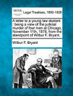 A Letter to a Young Law Student: Being a View of the Judicial Murder of Four Men at Chicago, November 11th, 1878, from the Standpoint of Wilbur F. Bryant. by Wilbur Franklin Bryant (Paperback / softback, 2010)