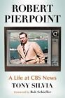 Robert Pierpoint: A Life at CBS News by Tony Silvia (Paperback, 2014)