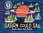 Saturn Could Sail: And Other Fun Facts by Laura Lyn DiSiena, Hannah Eliot (Hardback, 2014)