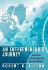 An Entrepreneur's Journey: Stories From A Life In Business and Personal Diplomacy by Robert K. Lifton (Hardback, 2012)