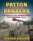 Patton versus the Panzers: The Battle of Arracourt, September 1944 by Steven Zaloga (Hardback, 2016)
