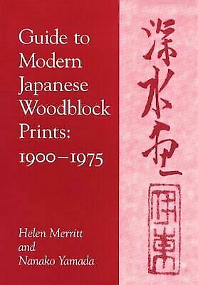 Guide to Modern Japanese Woodblock Prints, 1900-1975 by Helen Merritt and...