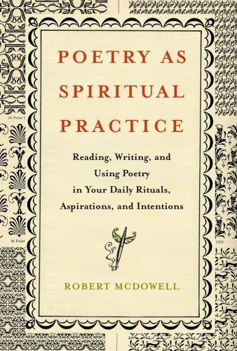 Poetry as Spiritual Practice : Reading, Writing, and Using Poetry in Your Daily 5