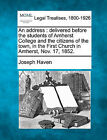 An Address: Delivered Before the Students of Amherst College and the Citizens of the Town, in the First Church in Amherst, Nov. 17, 1852. by Joseph Haven (Paperback / softback, 2010)