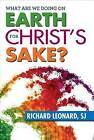 What are We Doing on Earth for Christ's Sake? by Richard Leonard (Paperback, 2015)