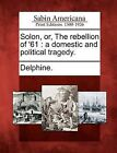 Solon, Or, the Rebellion of '61: A Domestic and Political Tragedy. by Gale, Sabin Americana (Paperback / softback, 2012)