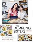 The Dumpling Sisters Cookbook: Over 100 Favourite Recipes from a Chinese Family Kitchen by The Dumpling Sisters, Julie Zhang, Amy Zhang (Hardback, 2015)