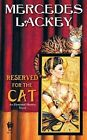 Reserved for The Cat by MERCEDES Lackey 9780756404888 Paperback 2008