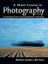 A Short Course in Photography: An Introduction to Photographic Technique 6th Ed