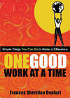 One Good Work at a Time: Simple Things You Can Do to Make a Difference by Frances Sheridan Goulart (Paperback, 2006)