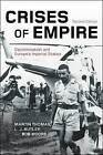 Crises of Empire: Decolonization and Europe's Imperial States by Bob Moore, L. J. Butler, Thomas Martin (Paperback, 2015)