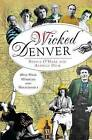 Wicked Denver: Mile-High Misdeeds and Malfeasance by Sheila O'Hare, Alphild Dick (Paperback / softback, 2012)