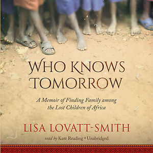 Who Knows Tomorrow: A Memoir of Finding Family among the Lost Children of Afric