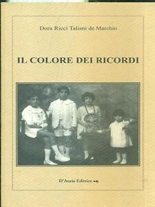 Il colore dei ricordi - Dora Ricci Taliani de Marchio - Libro nuovo in Offerta!