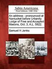 An Address: Pronounced at Nantucket Before Urbanity Lodge of Free and Accepted Masons, Oct. 3, A.L. 5822. by Samuel H Jenks (Paperback / softback, 2012)