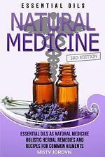 Essential Oils : Essential Oils As Natural Medicine- Holistic Herbal Remedies...
