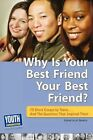 Why Is Your Best Friend Your Best Friend?: 75 Short Essays. . . and the Questions That Inspired Them by Youth Communication, New York Center (Paperback / softback, 2009)