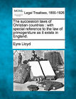 The Succession Laws of Christian Countries: With Special Reference to the Law of Primogeniture as It Exists in England. by Eyre Lloyd (Paperback / softback, 2010)