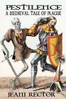 Pestilence: A Medieval Tale of Plague by Jeani Rector (Paperback / softback, 2012)