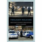 Twilight Policing: Private Security and Violence in Urban South Africa by Tessa G. Diphoorn (Hardback, 2015)