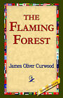 The Flaming Forest by James Oliver Curwood (Hardback, 2006)