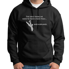 The Only Thing We Have To Fear Is Fear Itself And Airplanes Hoodie Sweatshirt